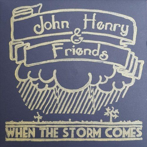 John Henry & Friends - When The Storm Comes (2018)