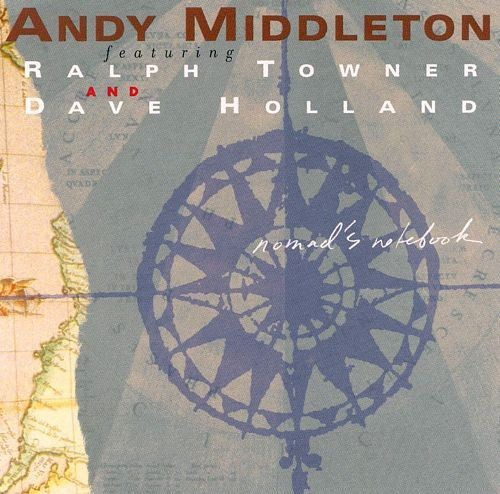 Andy Middleton, Ralph Towner, Dave Holland - Nomad's Notebook (1999)