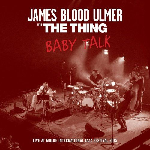 James Blood Ulmer & The Thing - Baby Talk (2017)