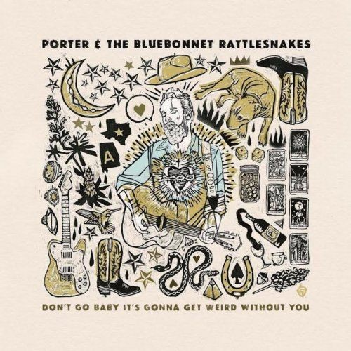 Porter And The Bluebonnet Rattlesnakes - Don't Go Baby It's Gonna Get Weird Without You (2017)