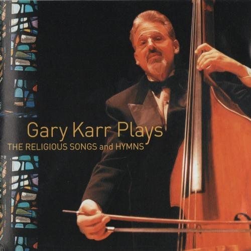 Gary Karr - Gary Karr Plays the Religious Songs and Hymns (2002)