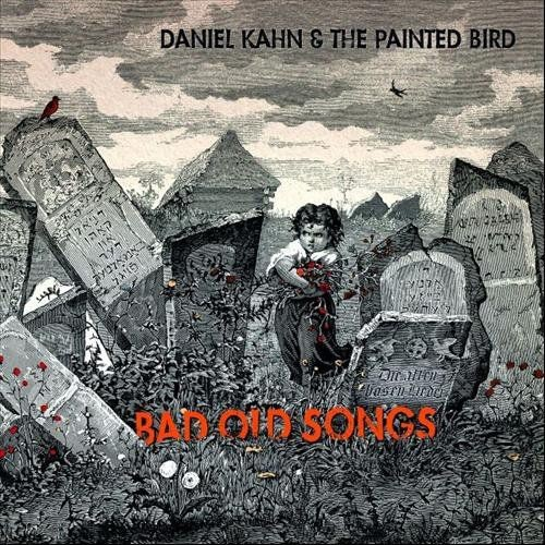 Daniel Kahn & The Painted Bird - Bad Old Songs (2012)