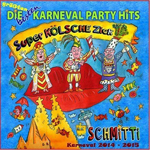 Schmitti - Die Besten Größten Karneval Party Hits - Super Kölsche Zick (2013/2017)