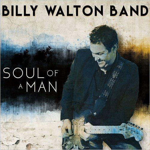 Billy Walton Band - Soul Of A Man (2018)