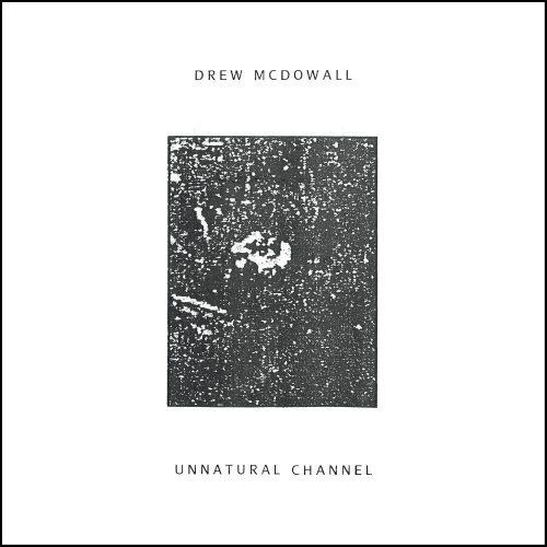 Drew Mcdowall - Unnatural Channel (2017)
