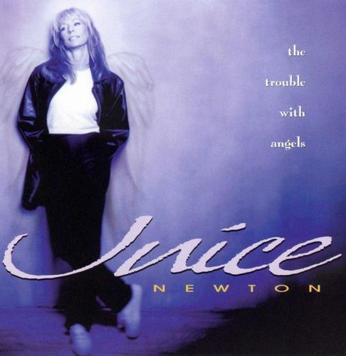 Juice Newton - The Trouble With Angels (1998)