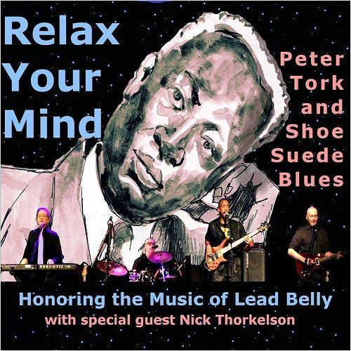 Peter Tork & Shoe Suede Blues - Relax Your Mind: Honoring The Music Of Lead Belly (2018)