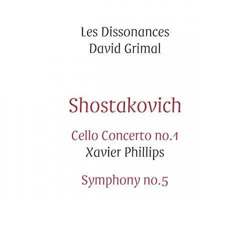 David Grimal, Xavier Phillips, Les Dissonances - Shostakovich: Cello Concerto No.1; Symphony No.5 (2...