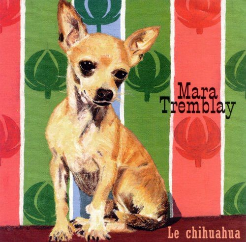 Mara Tremblay - Le Chihuahua (1999)