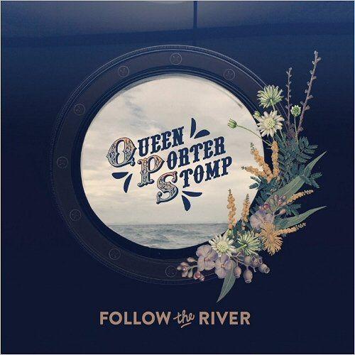 Queen Porter Stomp - Follow The River (2017)