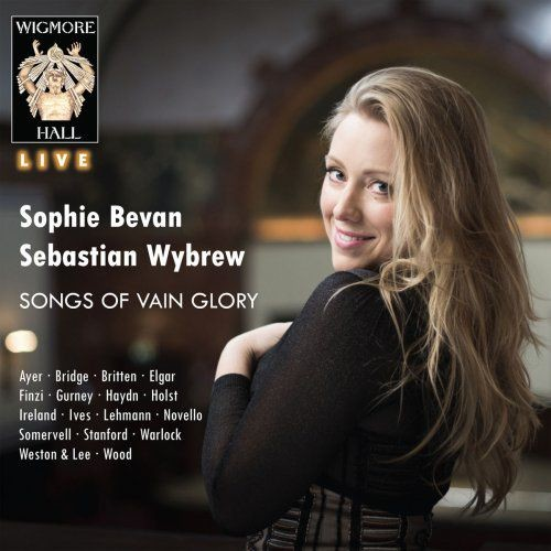 Sophie Bevan & Sebastian Wybrew - Songs of Vain Glory - Wigmore Hall Live (2018)