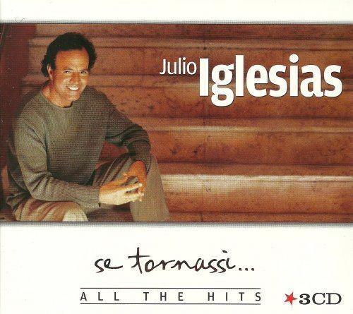 Julio Iglesias - Se Tornassi... All The Hits [3CD] (2013) Full Album