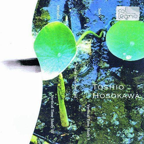 Toshio Hosokawa - Vertical Time Study I, III, Sen V, In die Tiefe der Zeit, Melodia (1998)
