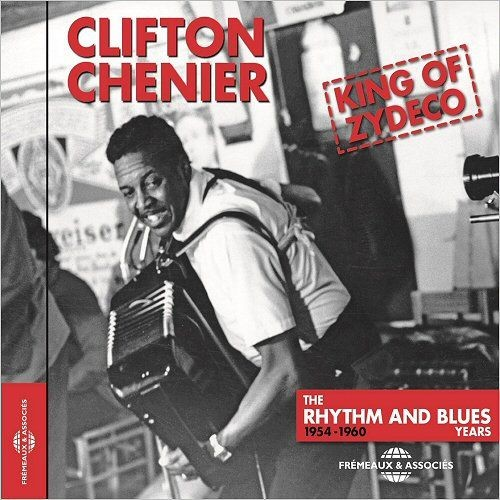 Clifton Chenier - King Of Zydeco: The Rhythm And Blues Years 1954-1960 (2017)