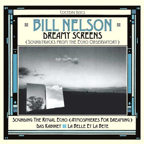 Bill Nelson - Dreamy Screens: Soundtracks from Echo Observatory (2017)