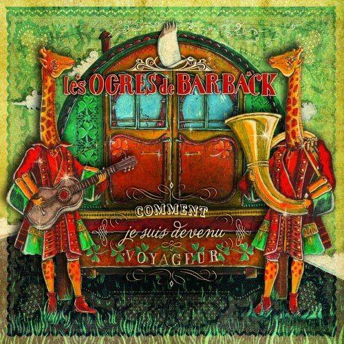Les Ogres De Barback - Comment Je Suis Devenu Voyageur (2011) Full Album