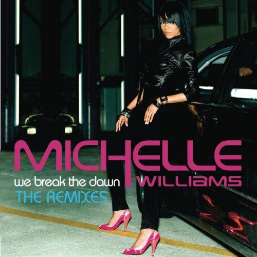 Michelle Williams - We Break The Dawn: The Remixes Part 1(2008)