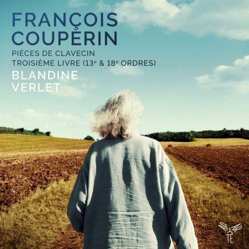 Blandine Verlet - Couperin: Pièces de clavecin, Troisième Livre (2018) [Hi-Res] Full Album