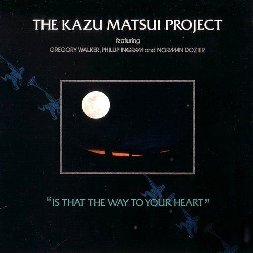 The Kazu Matsui Project - Is That the Way to Your Heart (1984)