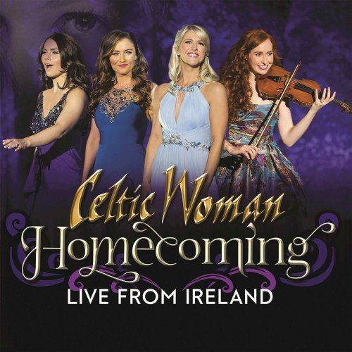 Celtic Woman - Homecoming - Live from Ireland (2018) Full Album