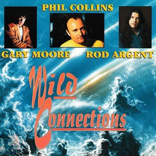Phil Collins, Gary Moore, Rod Argent ‎- Wild Connections (1987)