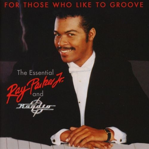 Ray Parker Jr. and Raydio - For Those Who Like To Groove The Essential Ray Parker and Raydio (2017)