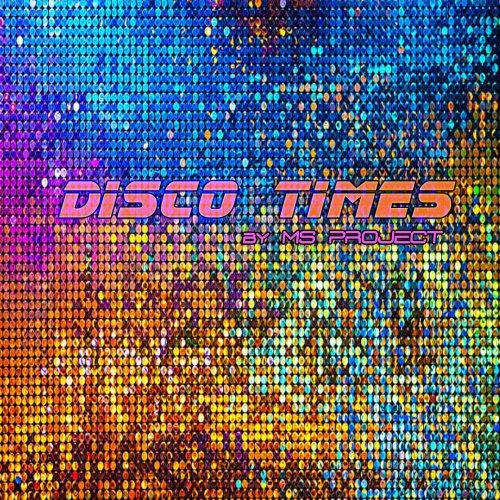 Ms Project - Disco Times (2018)