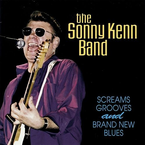The Sonny Kenn Band - Screams, Grooves and Brand New Blues (Reissue) (2005/2017)