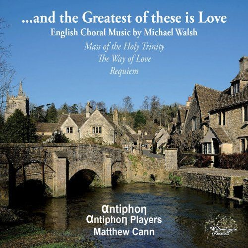 Antiphon & Matthew Cann - Walsh: ...And the Greatest of These Is Love (2018)