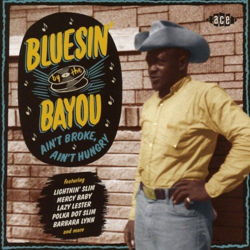 VA - Bluesin' by the Bayou; Ain't Broke Ain't Hungry (2017) [CD-Rip]