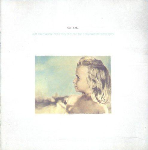 Amit Erez - Last Night When I Tried to Sleep I Felt the Ocean with my Fingertips (2009)