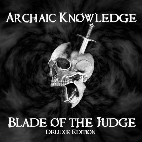 Archaic Knowledge - Blade of the Judge (Deluxe Edition) (2018)
