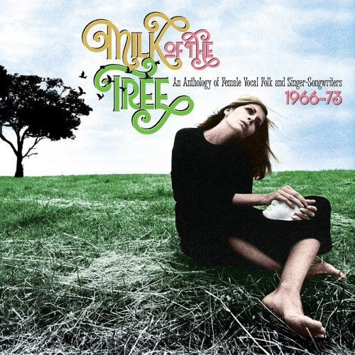 VA - Milk Of The Tree: An Anthology Of Female Vocal Folk And Singer-Songwriters 1966 - 1973 (2017) C...