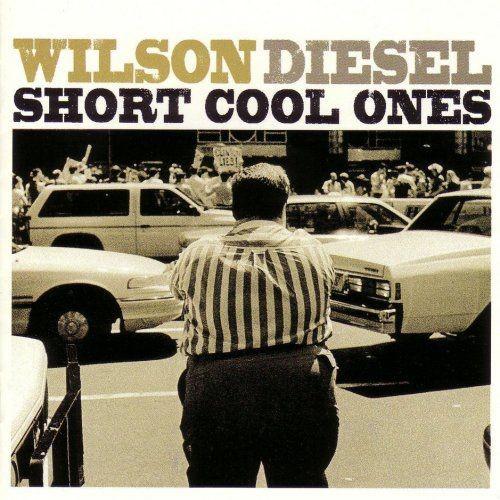 Wilson Diesel - Short Cool Ones (1996) FLAC