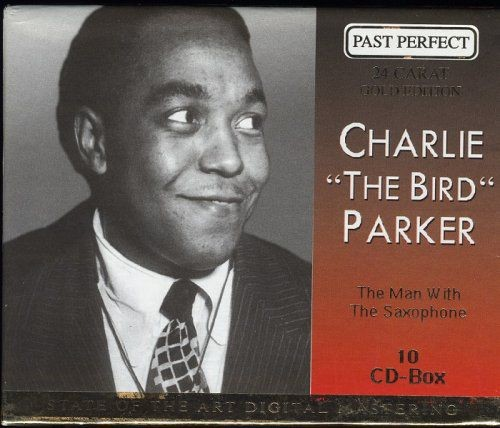 Charlie 'The Bird' Parker - The Man with the Saxophone [10 CD-Box] (2000)