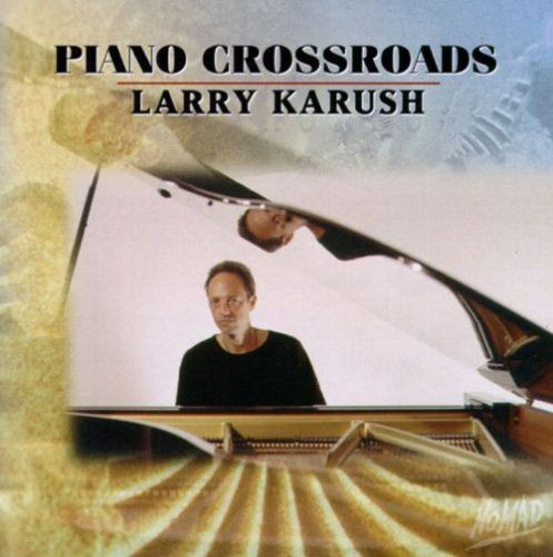 Larry Karush - Piano Crossroads (1996)