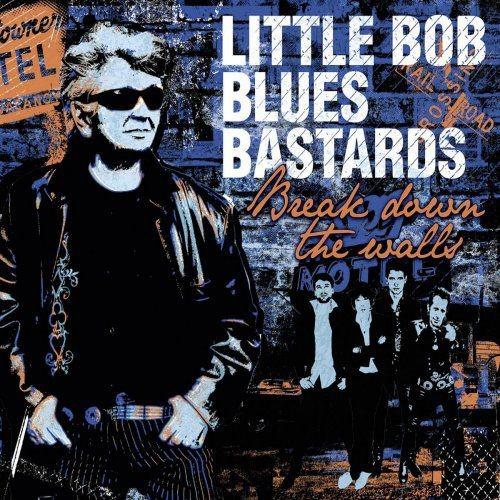 Little Bob Blues Bastards - Break down the walls (2012) [Hi-Res]