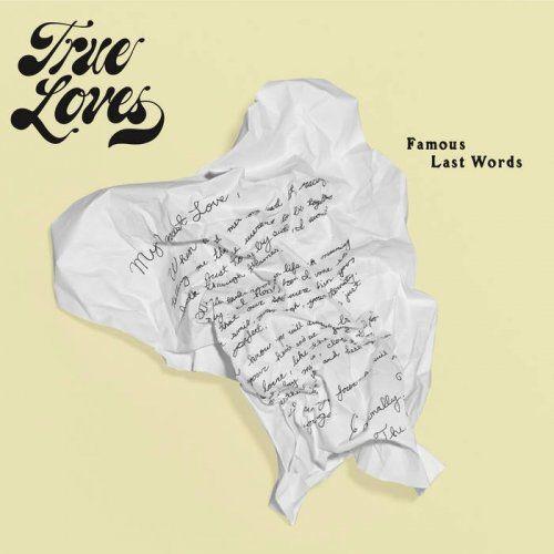 The True Loves - Famous Last Words (2017) Full Album