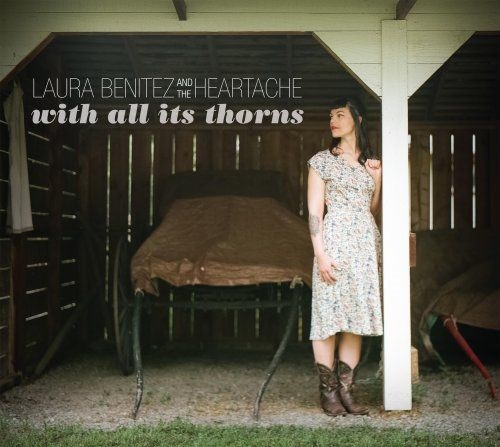 Laura Benitez & The Heartache - With All Its Thorns (2018)