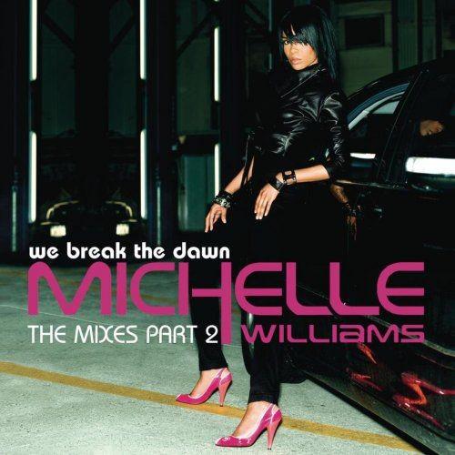 Michelle Williams - We Break The Dawn - The Mixes Part 2 (2008)