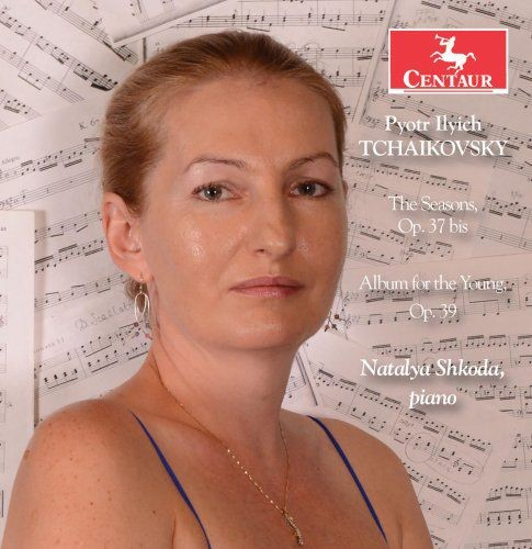 Natalya Shkoda - Tchaikovsky: Les saisons, Op. 37b & Album for the Young, Op. 39 (2018) Full Album