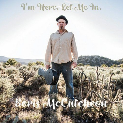 Boris McCutcheon - I'm Here, Let Me In (2017)