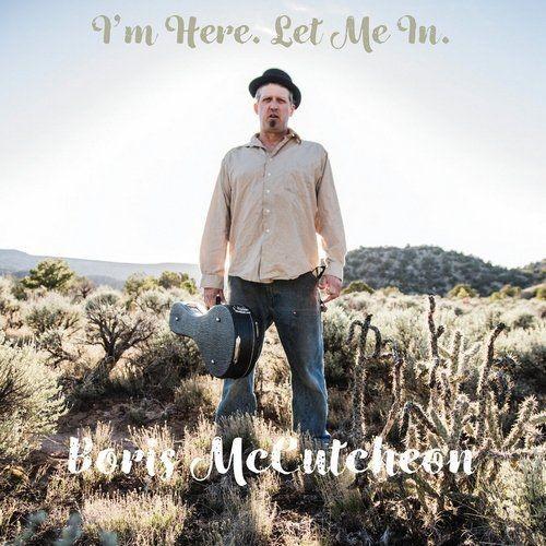 Boris McCutcheon - I'm Here, Let Me In (2017)