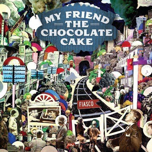 My Friend the Chocolate Cake - Fiasco (2011)