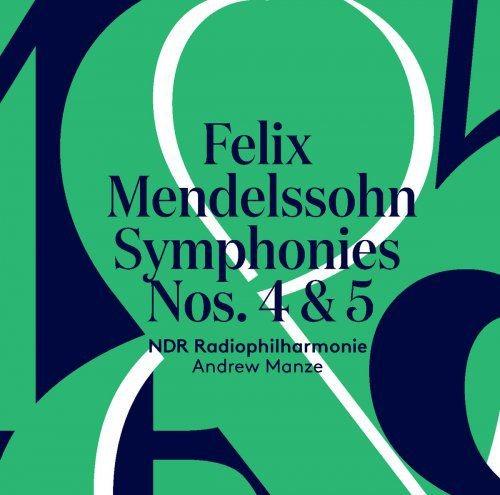 NDR Radiophilharmonie & Andrew Manze - Mendelssohn: Symphonies Nos. 4 & 5 (2018) Full Album