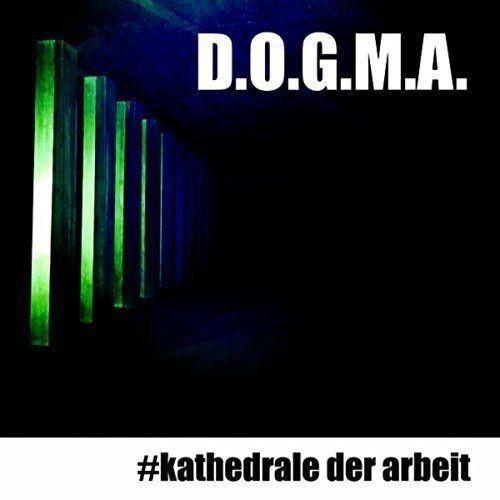 D.O.G.M.A. - #Kathedrale der Arbeit (2018)