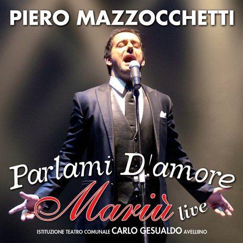 Piero Mazzocchetti - Parlami d'amore Mariù live (2013) Full Album