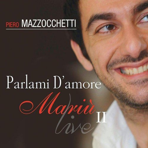 Piero Mazzocchetti - Parlami d'amore Mariù 2 live (2014) Full Album