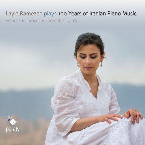 Layla Ramezan - Layla Ramezan Plays 100 Years of Iranian Piano Music, Vol. 1 (2017) [Hi-Res] Full Album