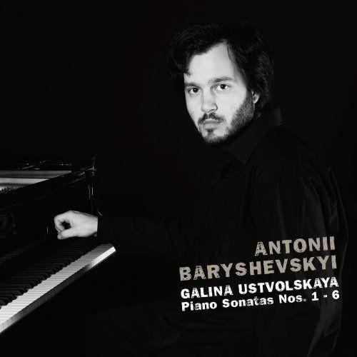 Antonii Baryshevskyi - Galina Ustvolskaya: Piano Sonatas Nos. 1 - 6 (2017) [Hi-Res] Full Album